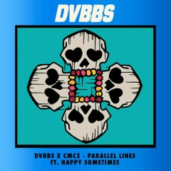 Parallel Lines - DVBBS,CMC$,Happy Sometimes