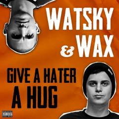 Give A Hater A Hug - Watsky,Wax