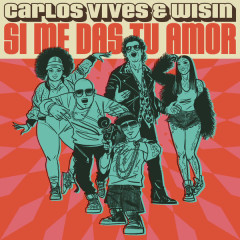 Si Me Das Tu Amor (Single) - Carlos Vives, Wisin
