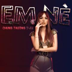 Em Nè (Single) - Chung Thương T-Jo