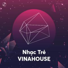 Nhạc Trẻ Vinahouse - Various Artists