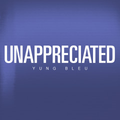 Unappreciated - Yung Bleu