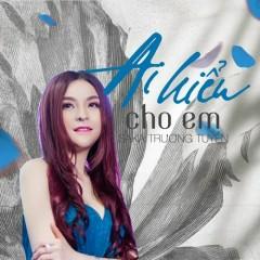 Ai Hiểu Cho Em (Single) - Saka Trương Tuyền