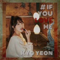 If You Love Me (Single) - Kyo Yeon