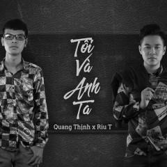 Tôi Và Anh Ta (Single) - Quang Thịnh, RiuT