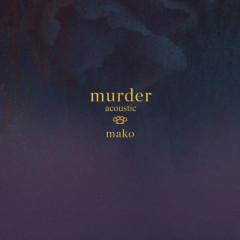 Murder (Acoustic) - Mako