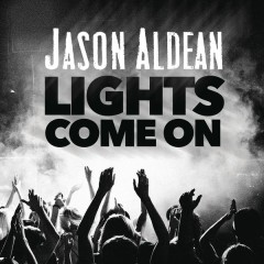 Lights Come On - Jason Aldean