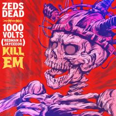 Kill Em - Zeds Dead,1000volts,Redman,Jayceeoh