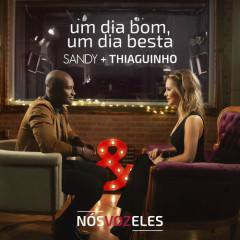 Um Dia Bom, Um Dia Besta (Single) - Sandy, Thiaguinho