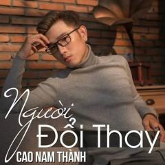 Người Đổi Thay (Single) - Cao Nam Thành