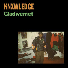 Gladwemet (EP) - Knxwledge.