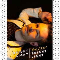 How I Feel (Single) - Bright Light Bright Light