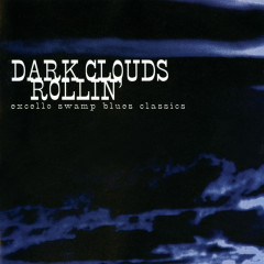 Dark Clouds Rollin': Excello Swamp Blues Classics - Various Artists