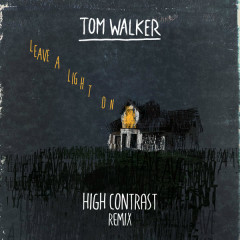 Leave A Light On (High Contrast Remix) - Tom Walker