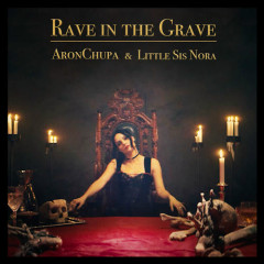 Rave In The Grave (Single) - AronChupa, Little Sis Nora
