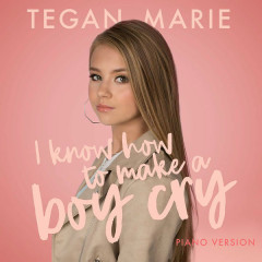 I Know How To Make A Boy Cry (Piano Version) - Tegan Marie