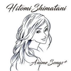 Anime Song + - Shimatani Hitomi