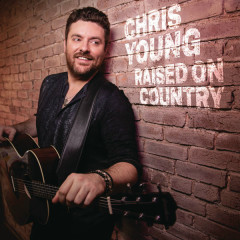 Raised On Country (Single) - Chris Young