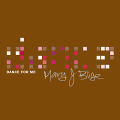 Dance For Me - Mary J. Blige