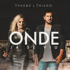 Onde Já Se Viu (Single) - Thaeme & Thiago