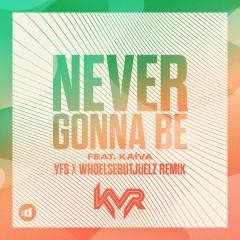 Never Gonna Be (YFS x WHOELSEBUTJUELZ Remix) - KVR,Káiva