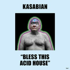 Bless This Acid House - Kasabian