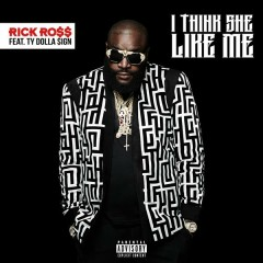 I Think She Like Me - Rick Ross,Ty Dolla $ign