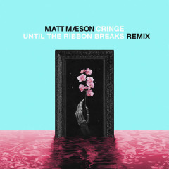 Cringe (Until The Ribbon Breaks Remix) - Matt Maeson