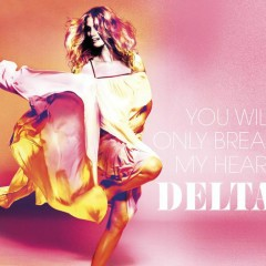 You Will Only Break My Heart - Delta Goodrem