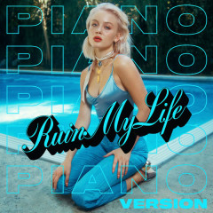 Ruin My Life (Piano Version) - Zara Larsson