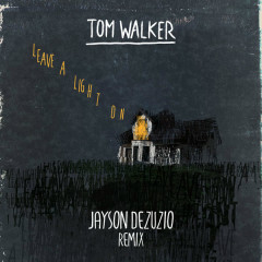 Leave A Light On (Jayson DeZuzio Remix) - Tom Walker