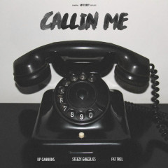 Callin' Me - Single - Steezy Grizzlies, Fat Trel, KP Cannons