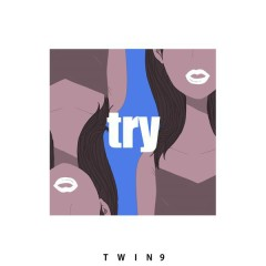 Try - Twin9