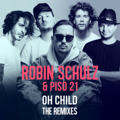 Oh Child (The Remixes) - Robin Schulz, Piso 21