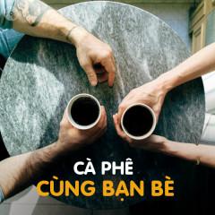 Cà Phê Cùng Bạn Bè - Various Artists
