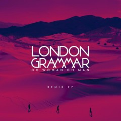 Oh Woman Oh Man (Remix) - EP - London Grammar
