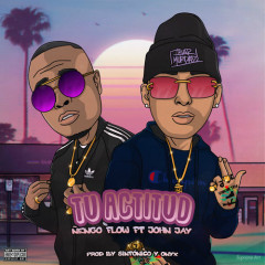 Tu Actitud (Single) - Nẽngo Flow, John Jay
