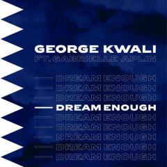 Dream Enough (Single) - George Kwali