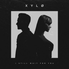 I Still Wait For You - XYLØ