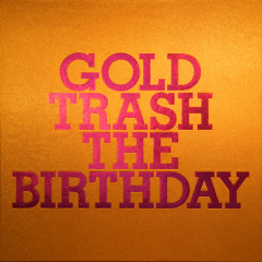 Gold Trash - The Birthday