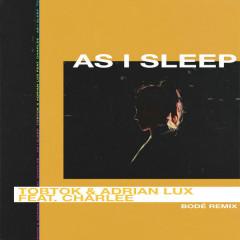 As I Sleep (BODÉ Remix) - Tobtok, Adrian Lux