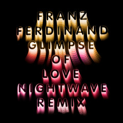 Glimpse Of Love (Nightwave 6am Remix) - Franz Ferdinand