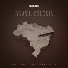 Brasil Colônia - Oriente, Fábio Brazza, Sant, Sid, GOG