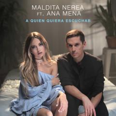 A Quien Quiera Escuchar - Maldita Nerea,Ana Mena