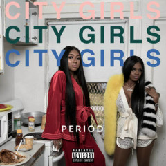 PERIOD - City Girls