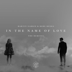 In The Name Of Love Remixes - Martin Garrix,Bebe Rexha