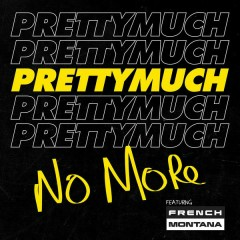 No More - PRETTYMUCH,French Montana