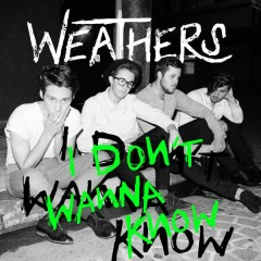 I Don't Wanna Know - Weathers