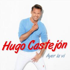 Ayer la VI (Single) - Hugo Castejón