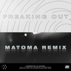 Freaking Out (Matoma Remix) - A R I Z O N A